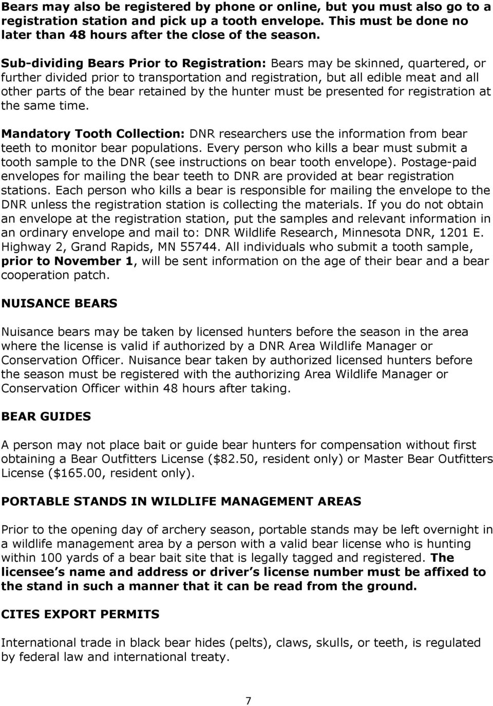 the hunter must be presented for registration at the same time. Mandatory Tooth Collection: DNR researchers use the information from bear teeth to monitor bear populations.