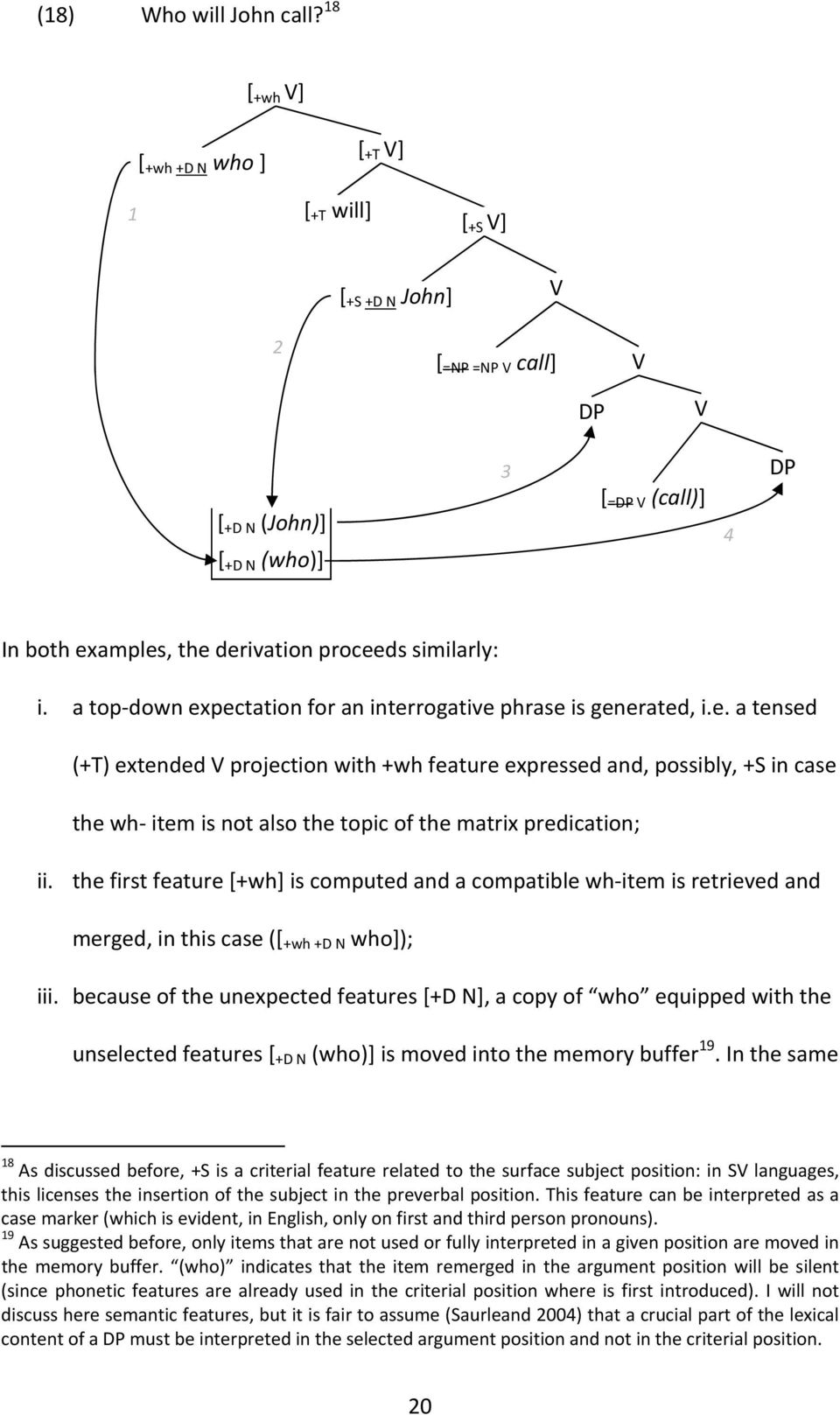 similarly: i. a top-down expectation for an interrogative phrase is generated, i.e. a tensed (+T) extended V projection with +wh feature expressed and, possibly, +S in case the wh- item is not also the topic of the matrix predication; ii.