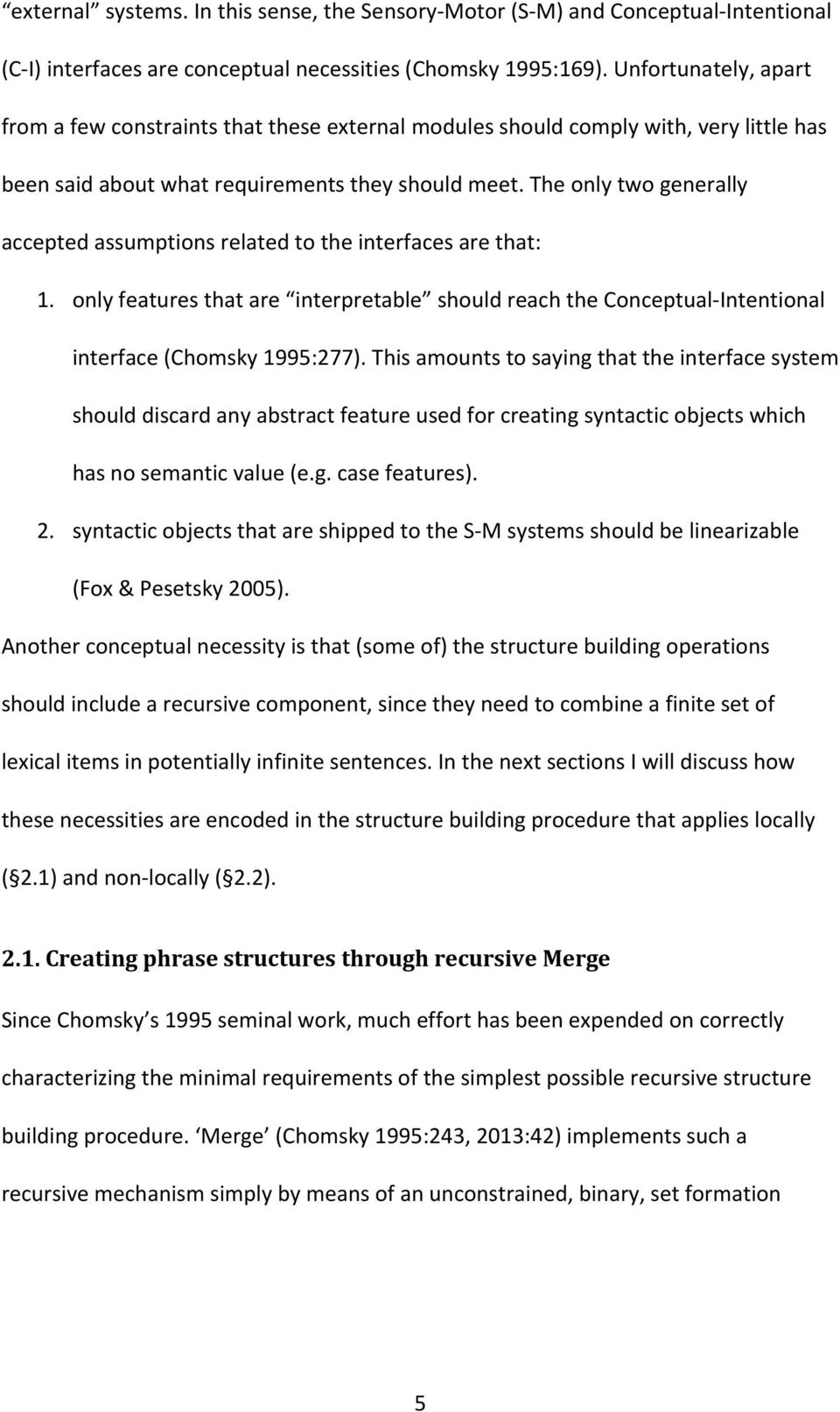 The only two generally accepted assumptions related to the interfaces are that: 1. only features that are interpretable should reach the Conceptual-Intentional interface (Chomsky 1995:277).