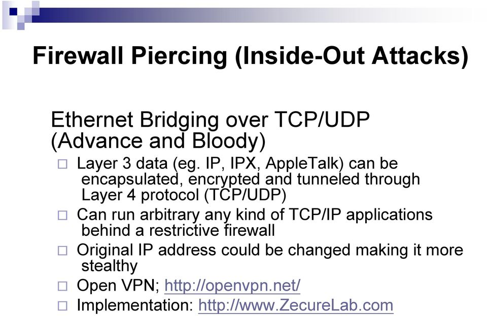 Can run arbitrary any kind of TCP/IP applications behind a restrictive firewall Original IP address