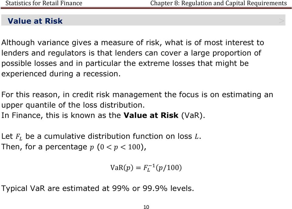 For this reason, in credit risk management the focus is on estimating an upper quantile of the loss distribution.