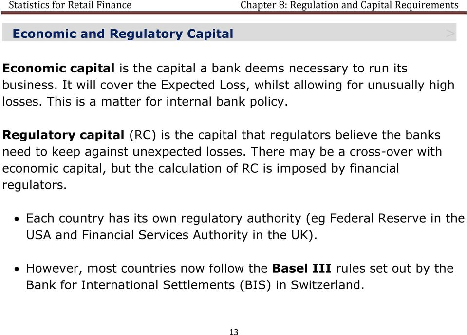 Regulatory capital (RC) is the capital that regulators believe the banks need to keep against unexpected losses.