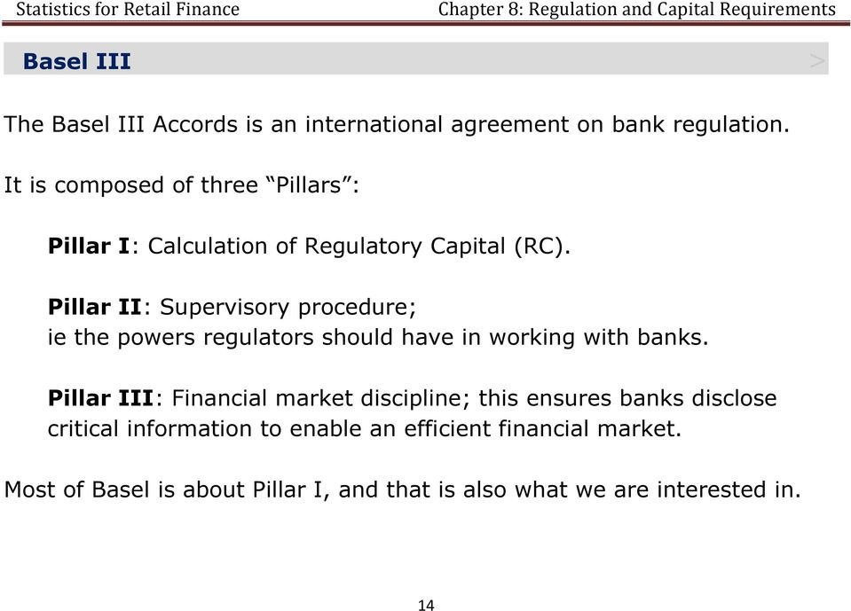 Pillar II: Supervisory procedure; ie the powers regulators should have in working with banks.