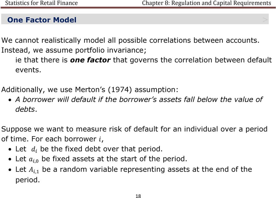 Additionally, we use Merton s (1974) assumption: A borrower will default if the borrower s assets fall below the value of debts.