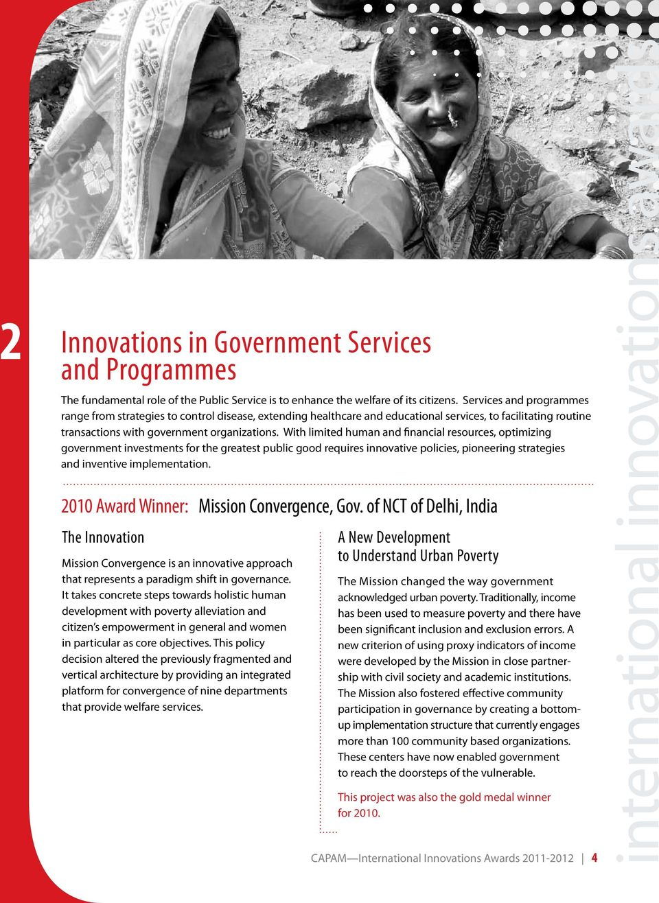 With limited human and financial resources, optimizing government investments for the greatest public good requires innovative policies, pioneering strategies and inventive implementation.