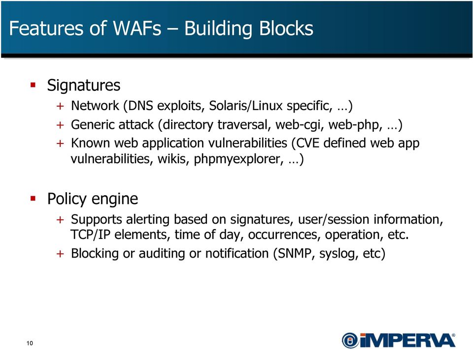 vulnerabilities, wikis, phpmyexplorer, ) Policy engine + Supports alerting based on signatures, user/session