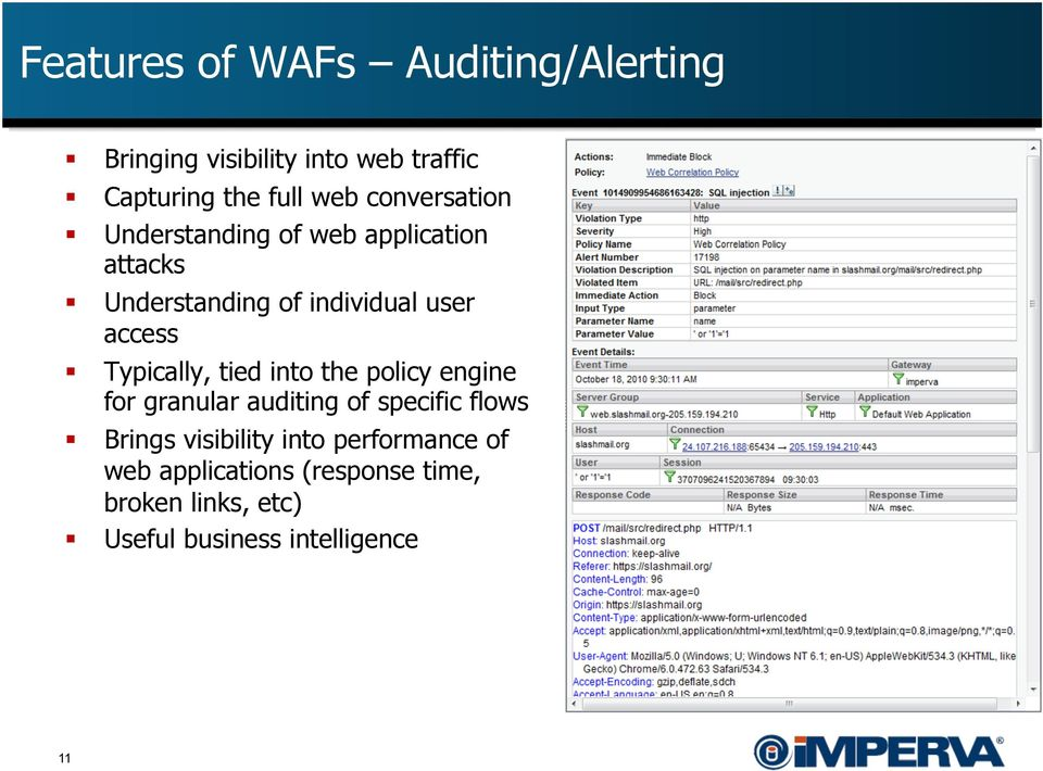 Typically, tied into the policy engine for granular auditing of specific flows Brings visibility