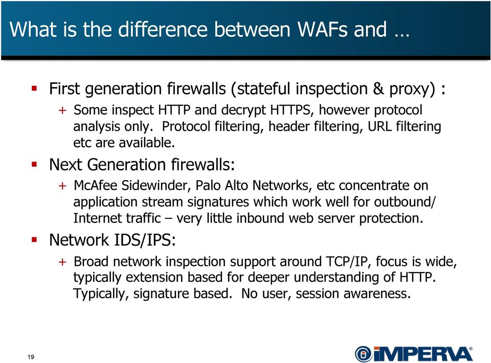 Next Generation firewalls: + McAfee Sidewinder, Palo Alto Networks, etc concentrate on application stream signatures which work well for outbound/ Internet