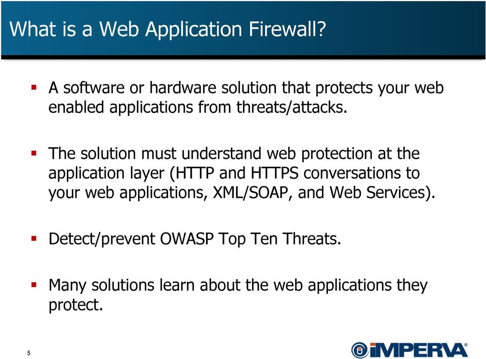 The solution must understand web protection at the application layer (HTTP and HTTPS