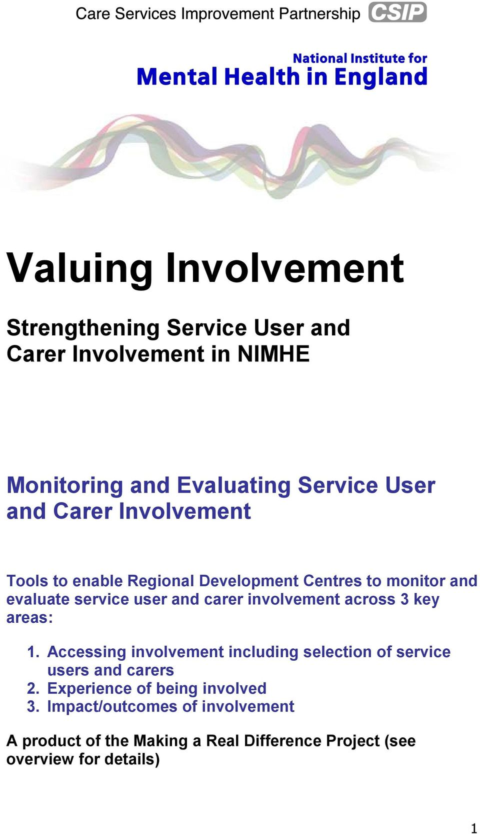 involvement across 3 key areas: 1. Accessing involvement including selection of service users and carers 2.