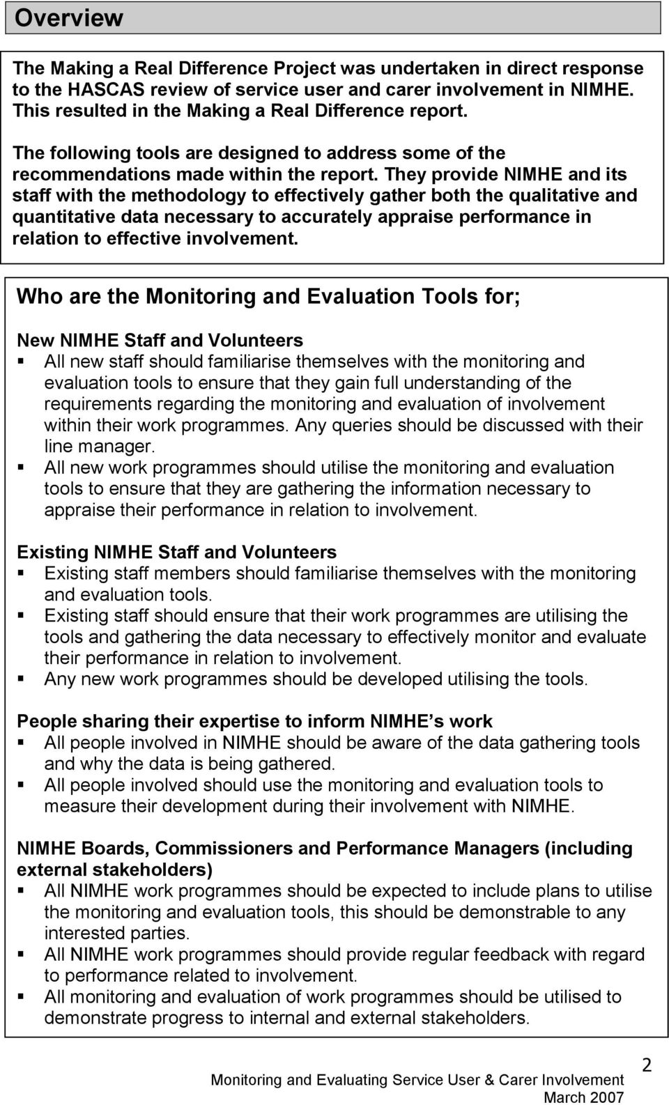 They provide NIMHE and its staff with the methodology to effectively gather both the qualitative and quantitative data necessary to accurately appraise performance in relation to effective