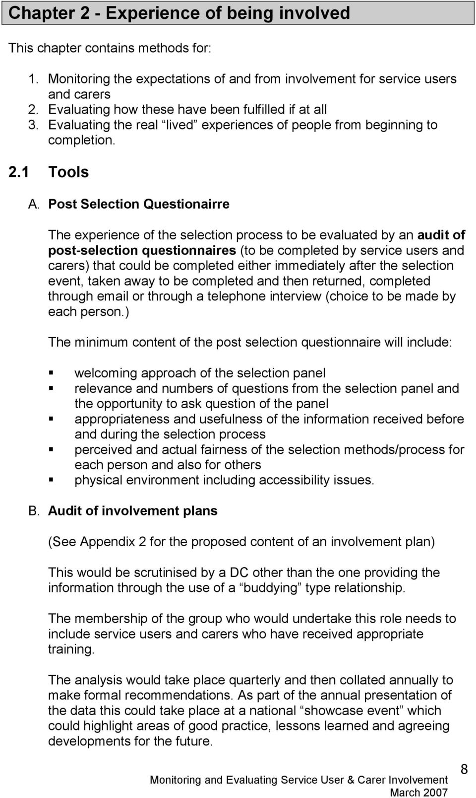 Post Selection Questionairre The experience of the selection process to be evaluated by an audit of post-selection questionnaires (to be completed by service users and carers) that could be completed