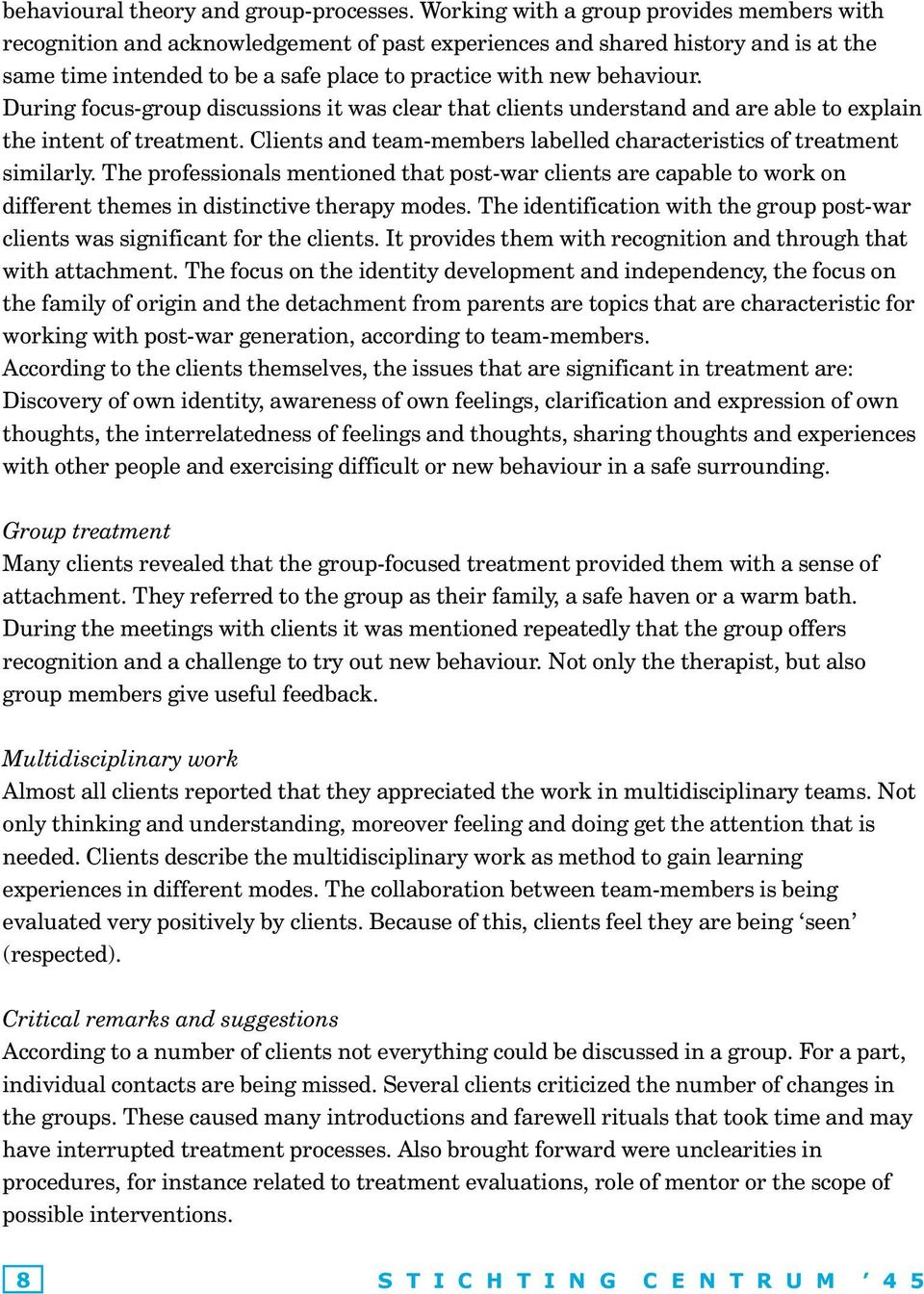 During focus-group discussions it was clear that clients understand and are able to explain the intent of treatment. Clients and team-members labelled characteristics of treatment similarly.