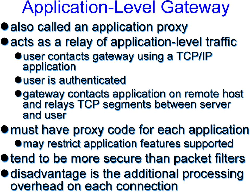 relays TCP segments between server and user l must have proxy code for each application l may restrict application