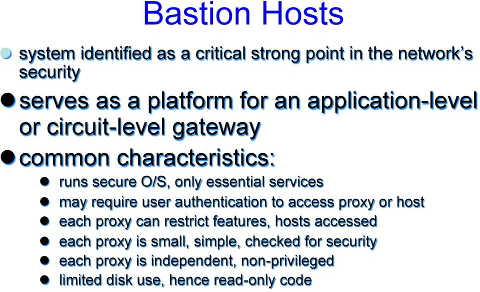 require user authentication to access proxy or host l each proxy can restrict features, hosts accessed l each proxy is