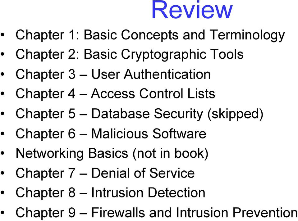 Security (skipped) Chapter 6 Malicious Software Networking Basics (not in book)
