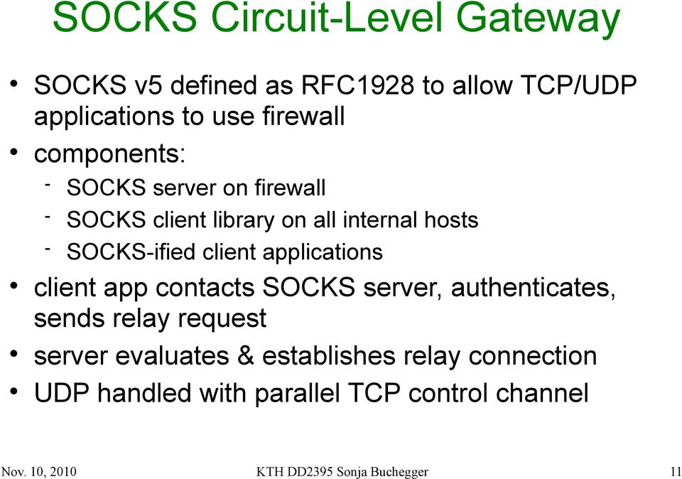 applications client app contacts SOCKS server, authenticates, sends relay request server evaluates &