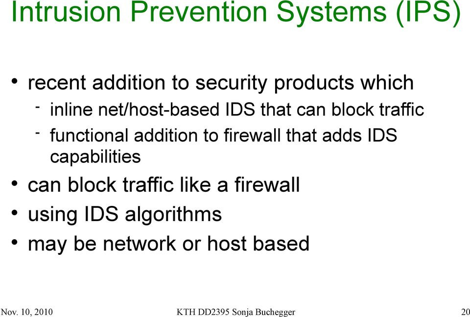 firewall that adds IDS capabilities can block traffic like a firewall using
