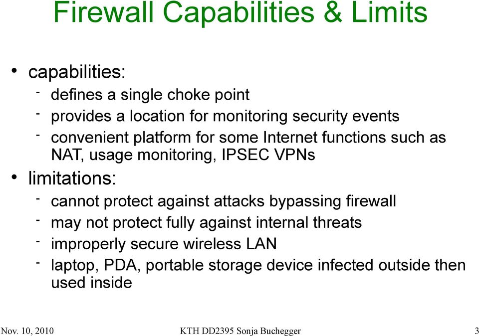 protect against attacks bypassing firewall may not protect fully against internal threats improperly secure wireless