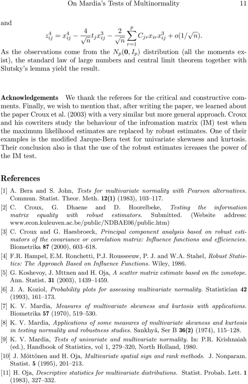r=1 Acknowledgements We thank the referees for the critical constructive comments. Finally, we wish to mention that, after writing the paper, we learned about the paper Croux et al.