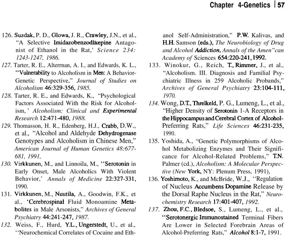 129. Thomasson, H. R., Edenberg, H.J., Crabb, D.W., et al., Alcohol and Aldehyde Dehydrogenase Genotypes and Alcoholism in Chinese Men, American Journal of Human Genetics 48:677-681, 1991, 130.