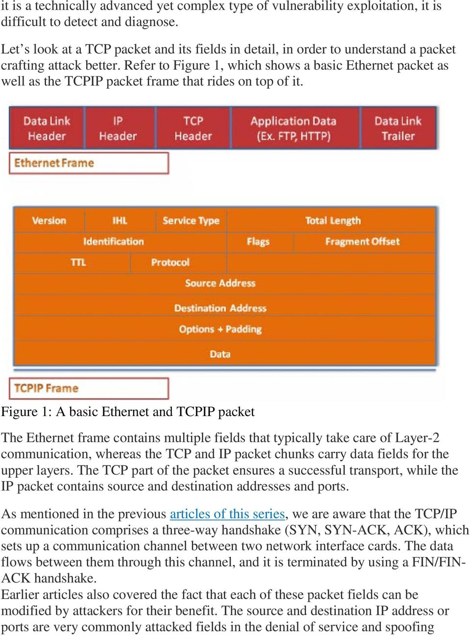 Refer to Figure 1, which shows a basic Ethernet packet as well as the TCPIP packet frame that rides on top of it.