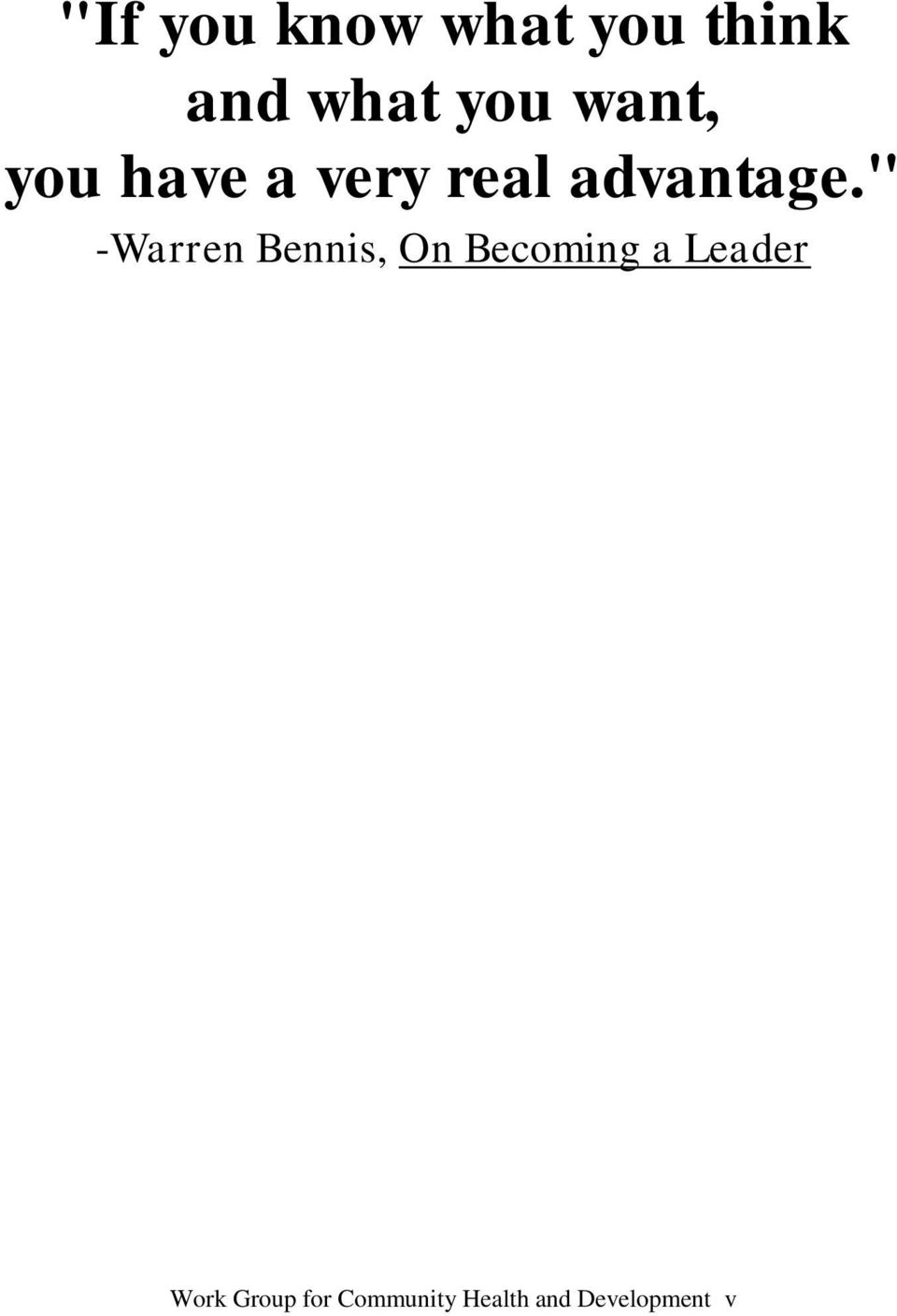 """ -Warren Bennis, On Becoming a Leader"