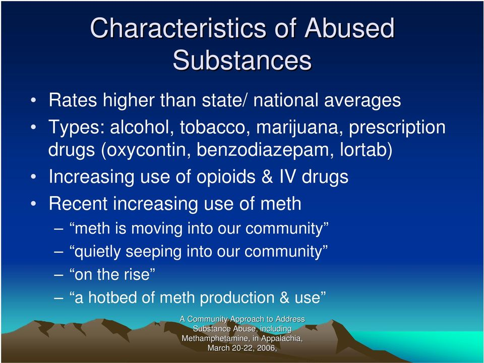 Increasing use of opioids & IV drugs Recent increasing use of meth meth is moving into