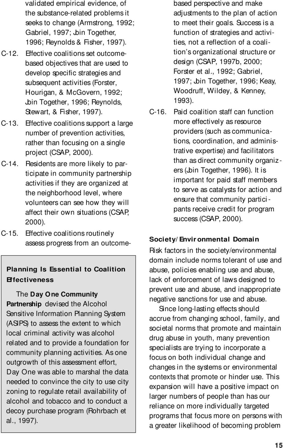 Fisher, 1997). Effective coalitions support a large number of prevention activities, rather than focusing on a single project (CSAP, 2000).