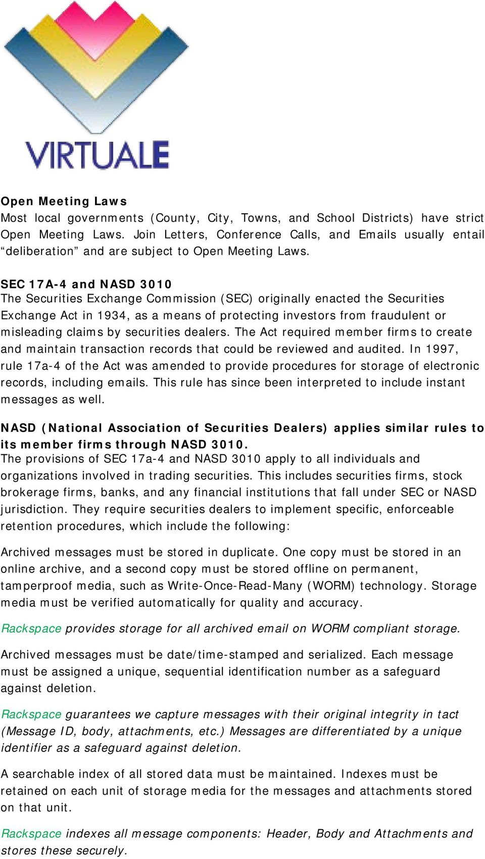 SEC 17A-4 and NASD 3010 The Securities Exchange Commission (SEC) originally enacted the Securities Exchange Act in 1934, as a means of protecting investors from fraudulent or misleading claims by