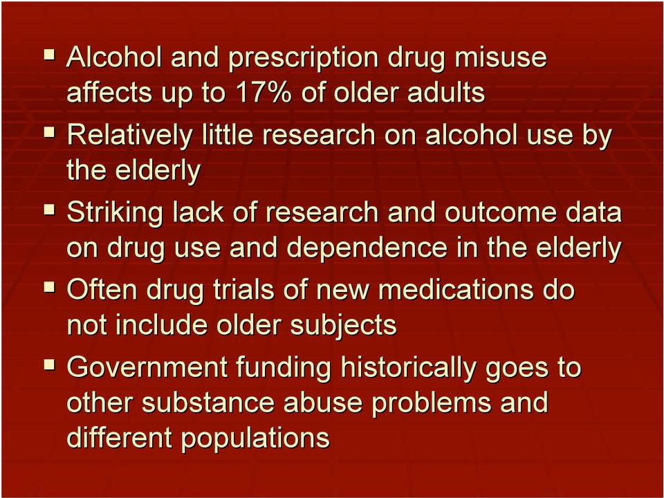 and dependence in the elderly Often drug trials of new medications do not include older