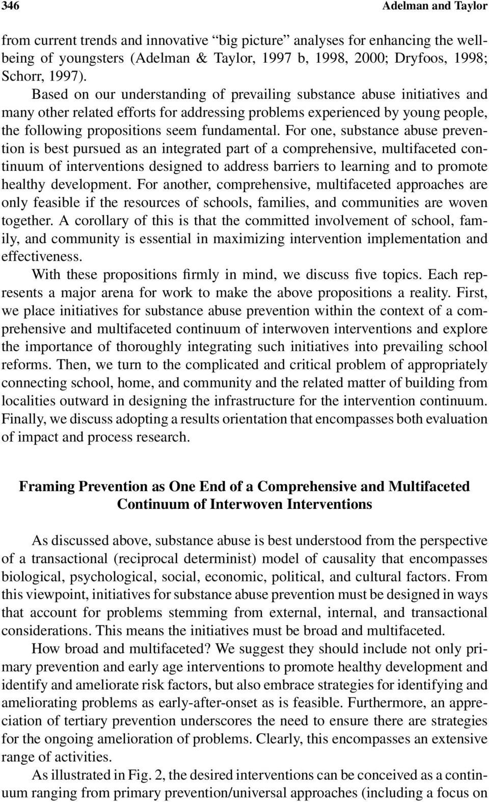 For one, substance abuse prevention is best pursued as an integrated part of a comprehensive, multifaceted continuum of interventions designed to address barriers to learning and to promote healthy