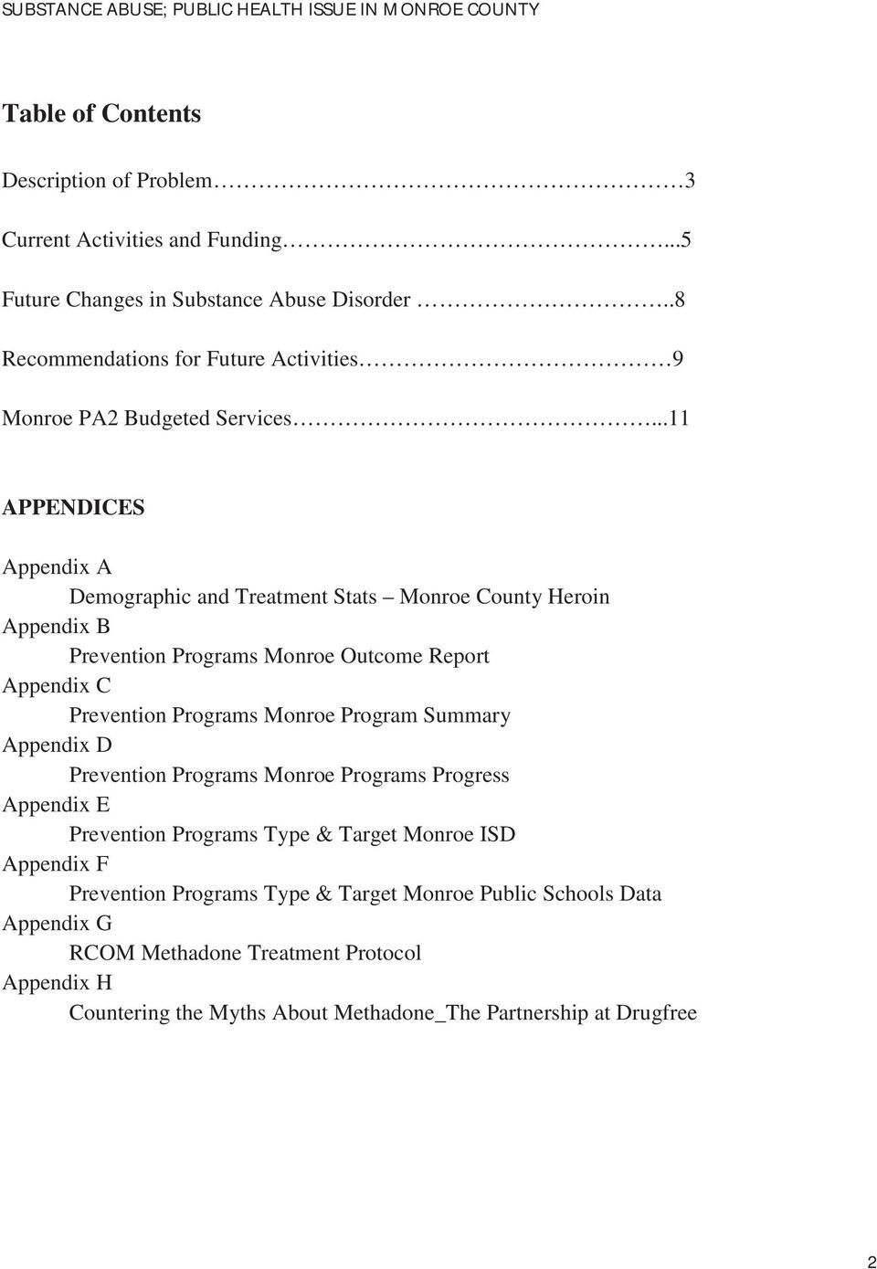 ..11 APPENDICES Appendix A Demographic and Treatment Stats Monroe County Heroin Appendix B Prevention Programs Monroe Outcome Report Appendix C Prevention Programs Monroe Program