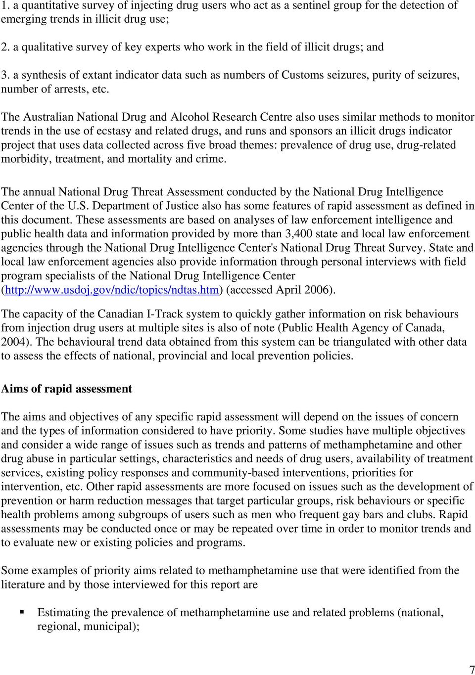 The Australian National Drug and Alcohol Research Centre also uses similar methods to monitor trends in the use of ecstasy and related drugs, and runs and sponsors an illicit drugs indicator project