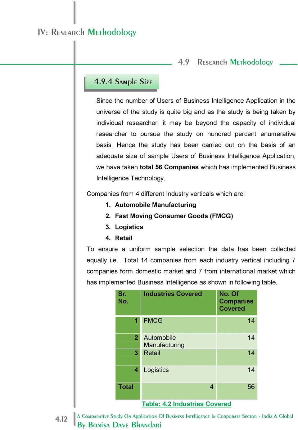 Hence the study has been carried out on the basis of an adequate size of sample Users of Business Intelligence Application, we have taken total 56 Companies which has implemented Business