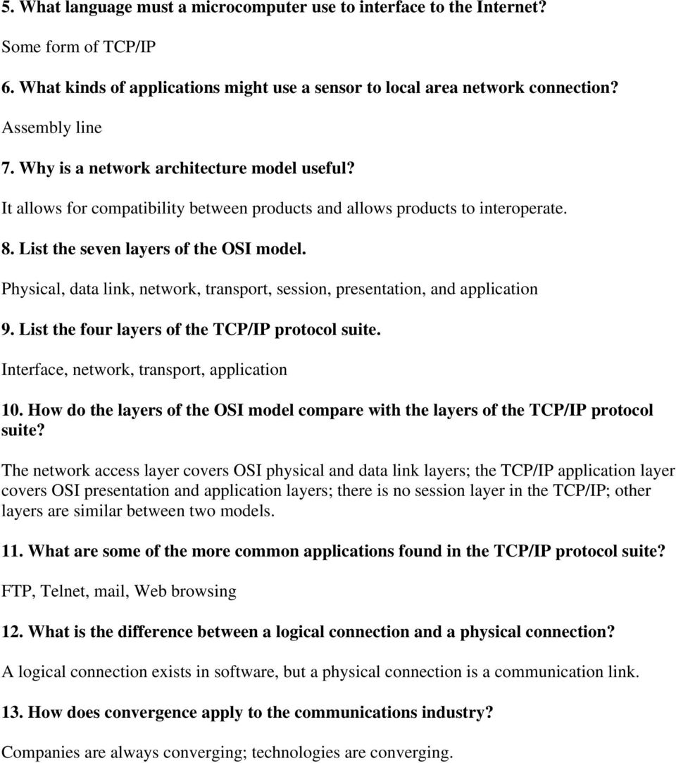Physical, data link, network, transport, session, presentation, and application 9. List the four layers of the TCP/IP protocol suite. Interface, network, transport, application 10.