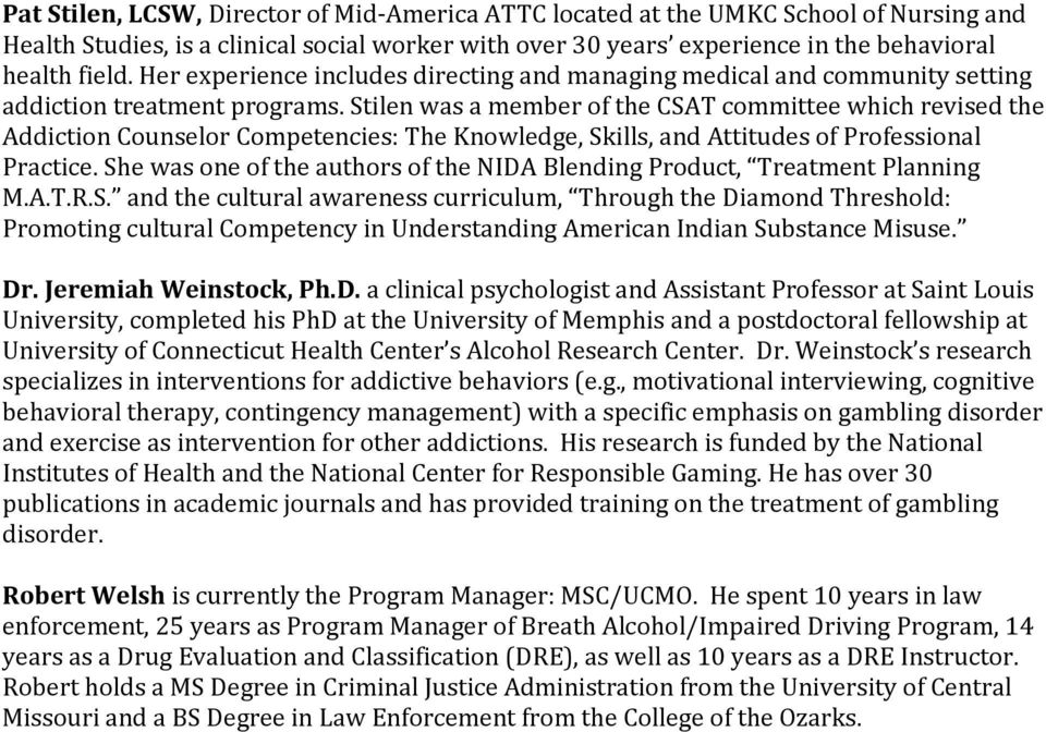 Stilen was a member of the CSAT committee which revised the Addiction Counselor Competencies: The Knowledge, Skills, and Attitudes of Professional Practice.