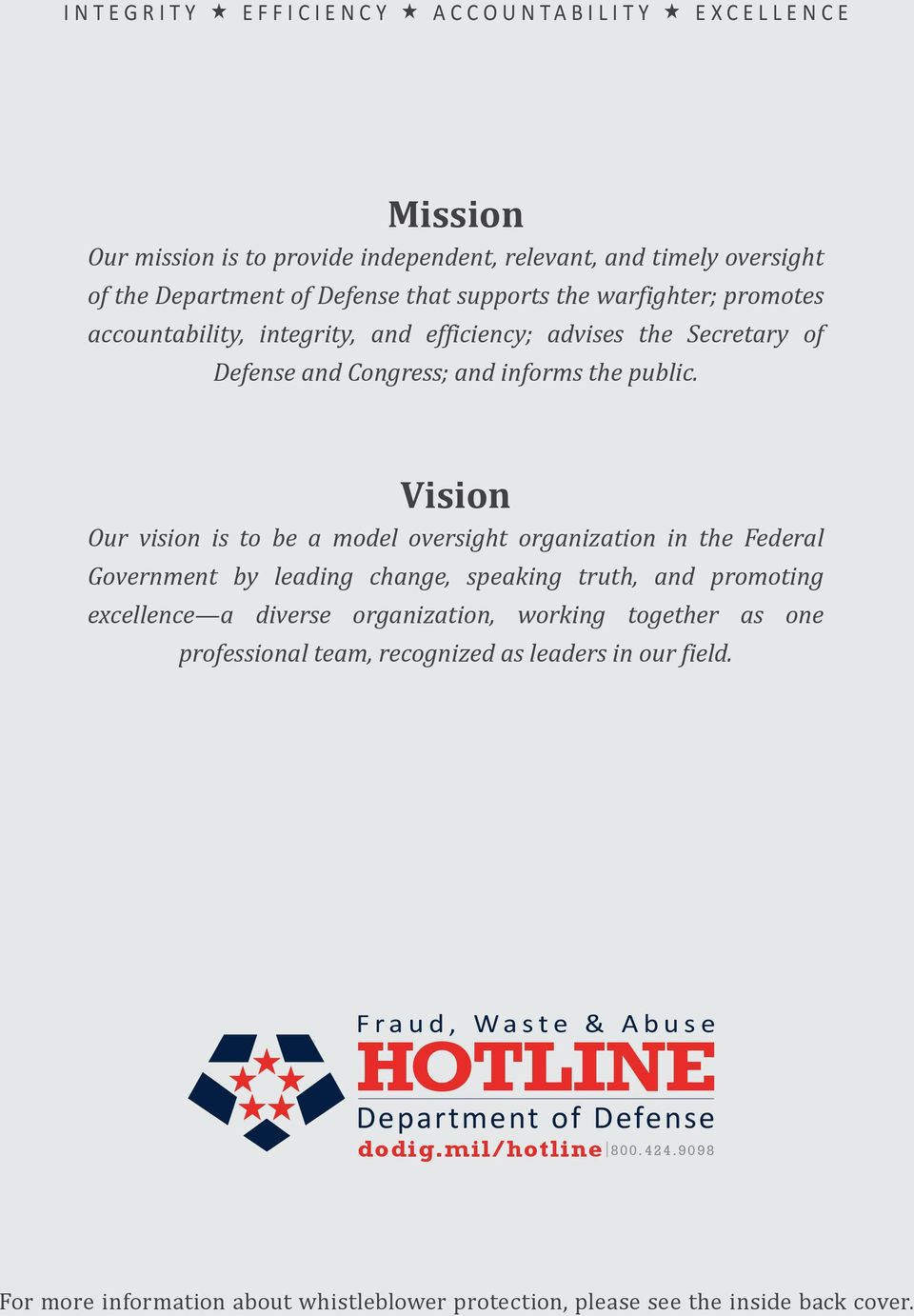 Vision Our vision is to be a model oversight organization in the Federal Government by leading change, speaking truth, and promoting excellence a diverse organization, working