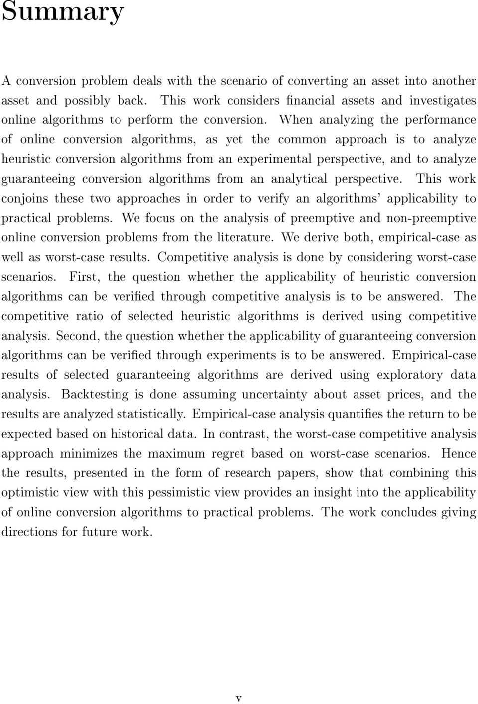 When analyzing the performance of online conversion algorithms, as yet the common approach is to analyze heuristic conversion algorithms from an experimental perspective, and to analyze guaranteeing