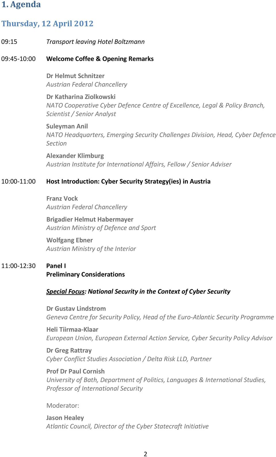 Austrian Institute for International Affairs, Fellow / Senior Adviser 10:00-11:00 Host Introduction: Cyber Security Strategy(ies) in Austria Franz Vock Austrian Federal Chancellery Brigadier Helmut