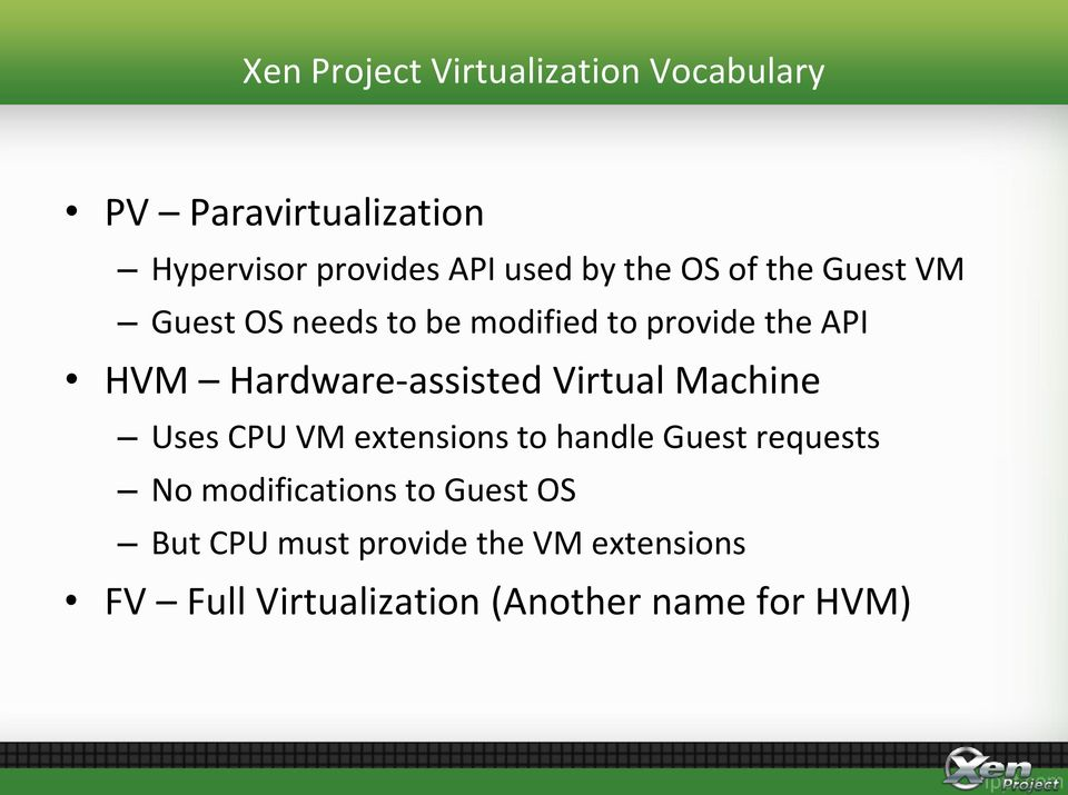 Hardware-assisted Virtual Machine Uses CPU VM extensions to handle Guest requests No