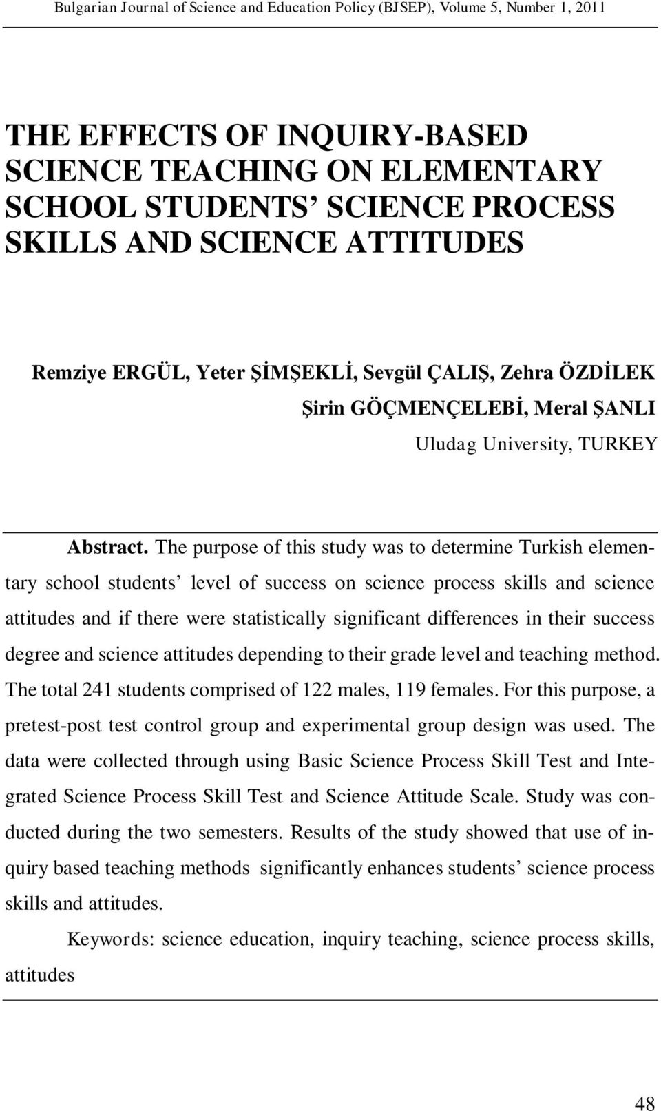 The purpose of this study was to determine Turkish elementary school students level of success on science process skills and science attitudes and if there were statistically significant differences