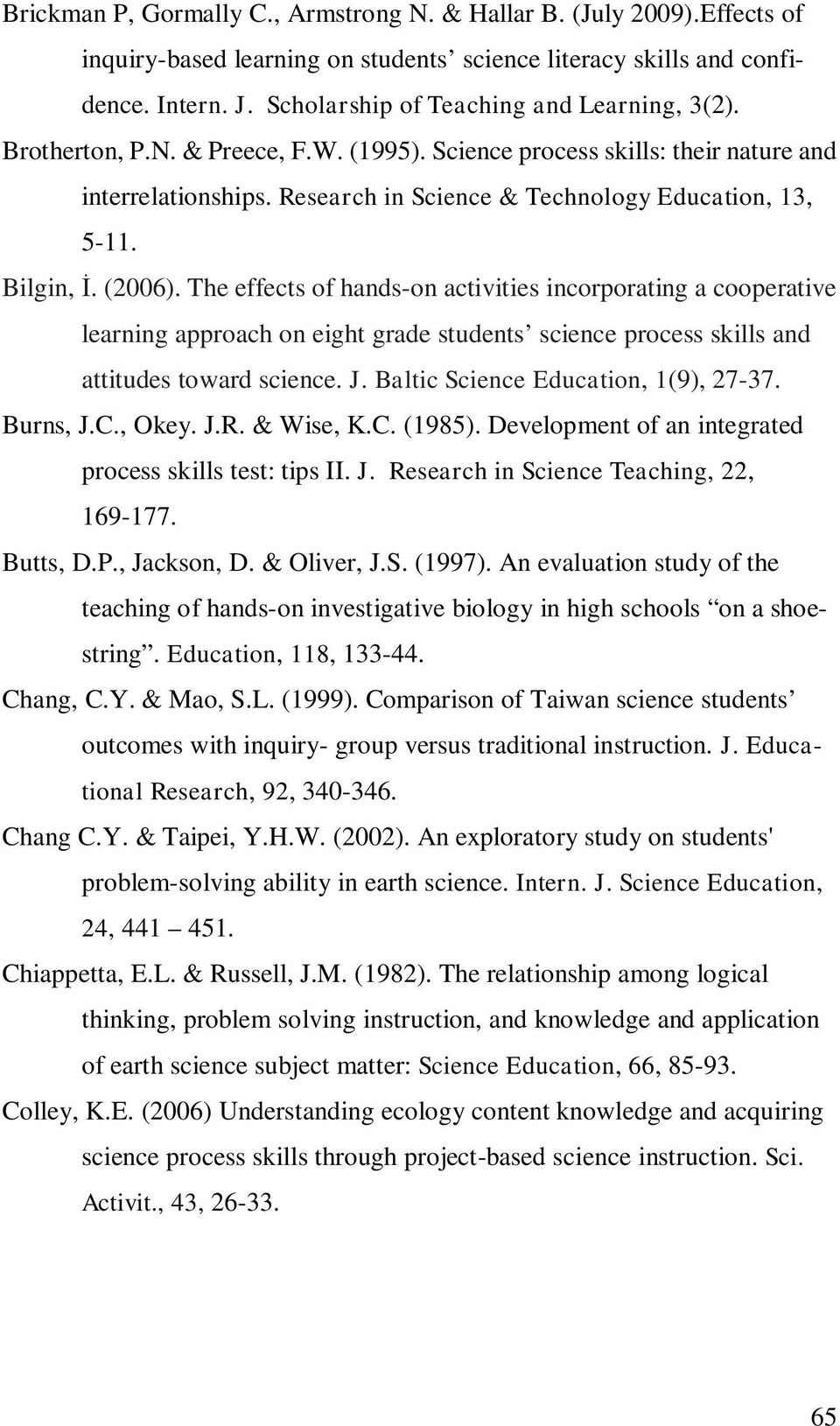 Bilgin,. (2006). The effects of hands-on activities incorporating a cooperative learning approach on eight grade students science process skills and attitudes toward science. J.
