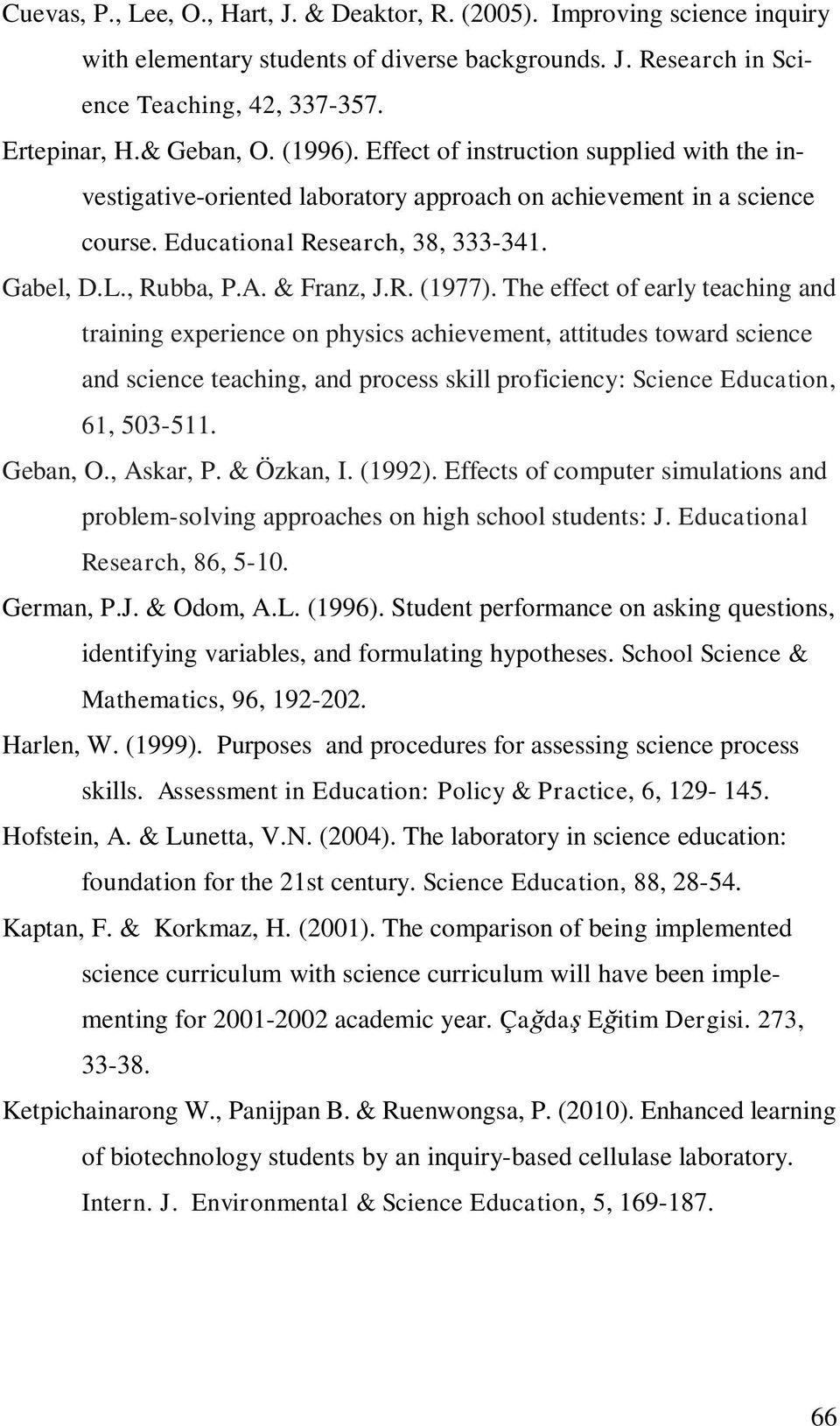 The effect of early teaching and training experience on physics achievement, attitudes toward science and science teaching, and process skill proficiency: Science Education, 61, 503-511. Geban, O.