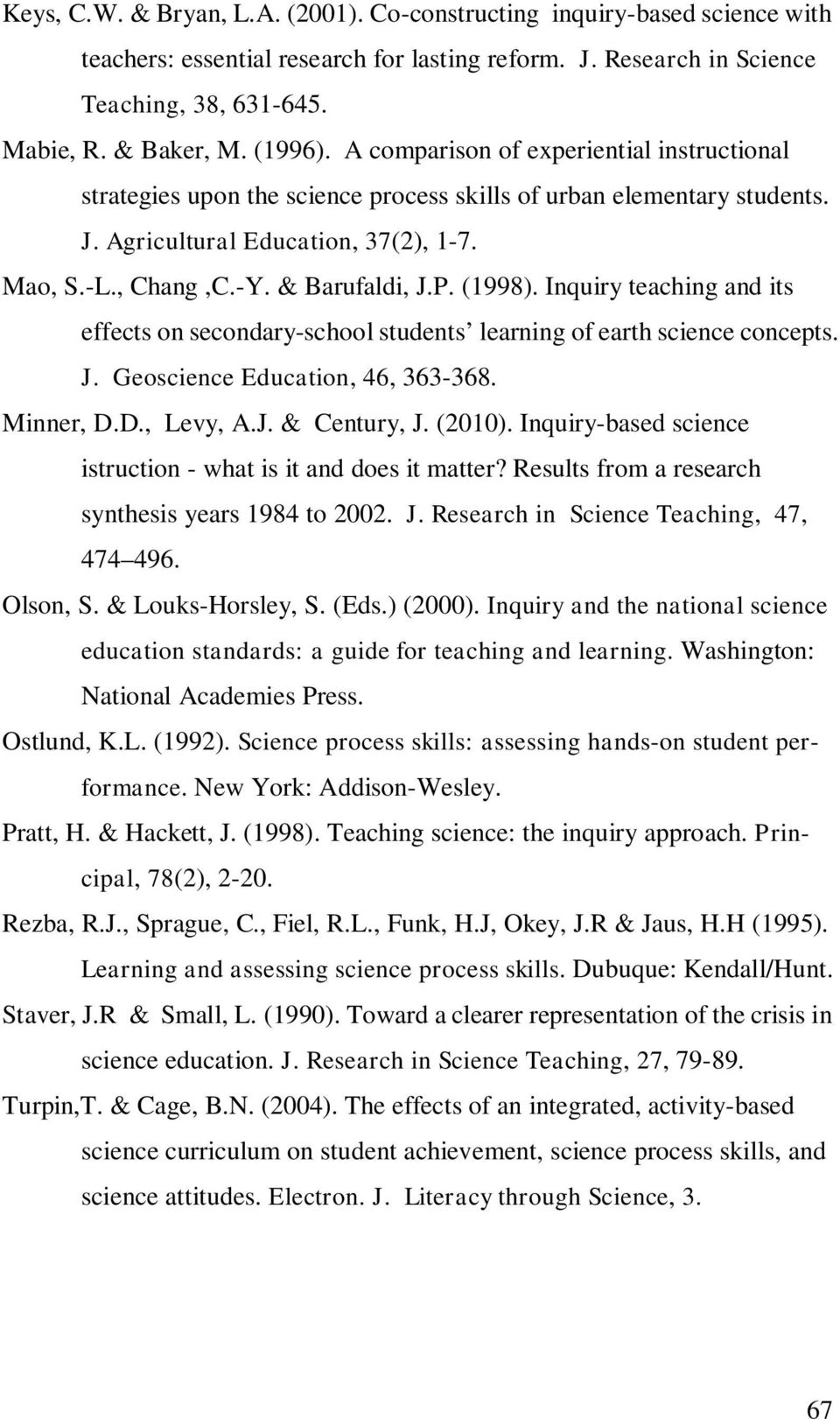 (1998). Inquiry teaching and its effects on secondary-school students learning of earth science concepts. J. Geoscience Education, 46, 363-368. Minner, D.D., Levy, A.J. & Century, J. (2010).