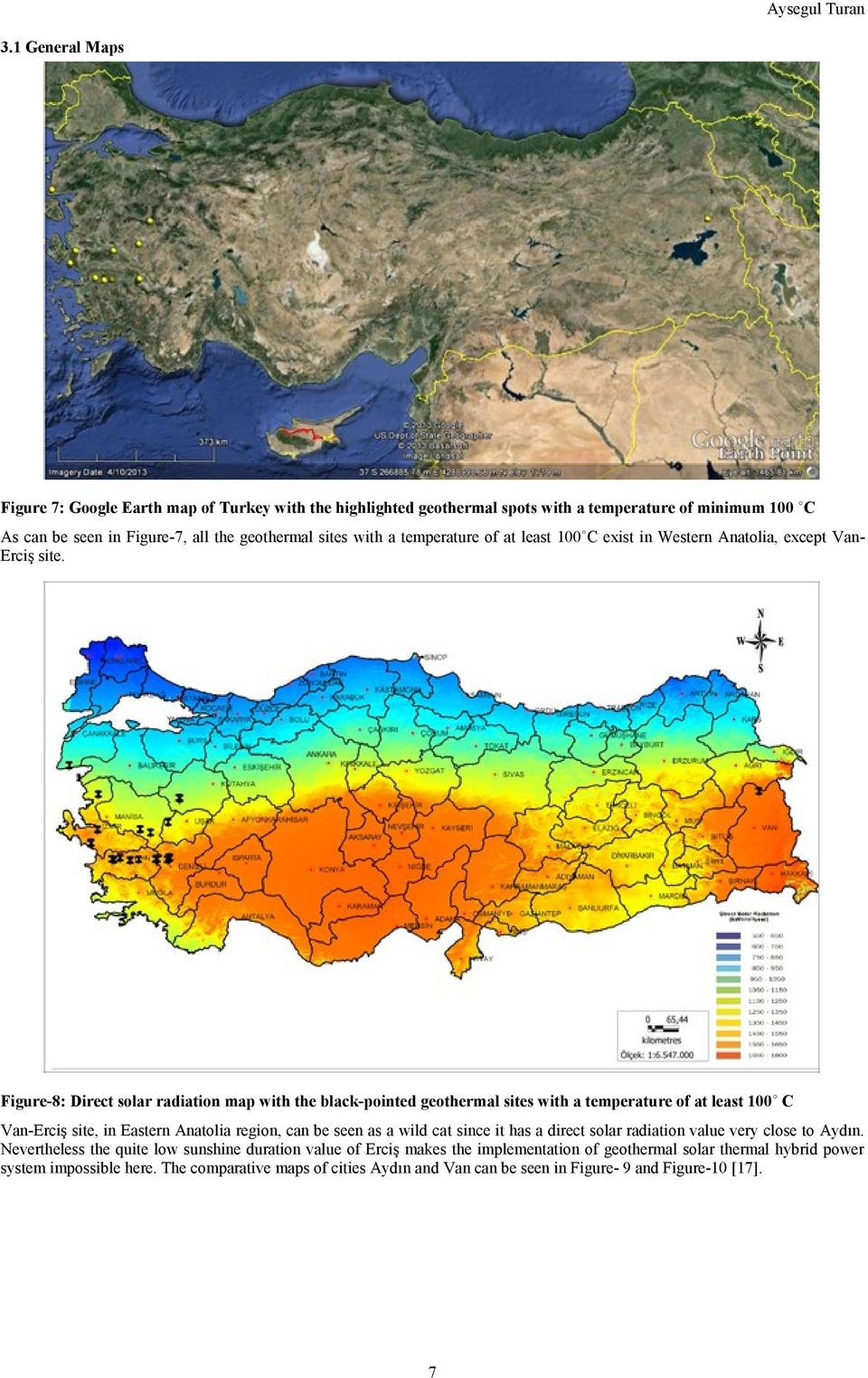 Figure-8: Direct solar radiation map with the black-pointed geothermal sites with a temperature of at least 100 C Van-Erciş site, in Eastern Anatolia region, can be seen as a wild cat since