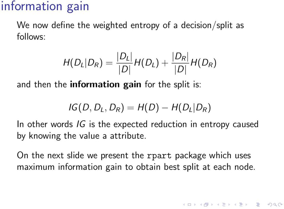 In other words IG is the expected reduction in entropy caused by knowing the value a attribute.