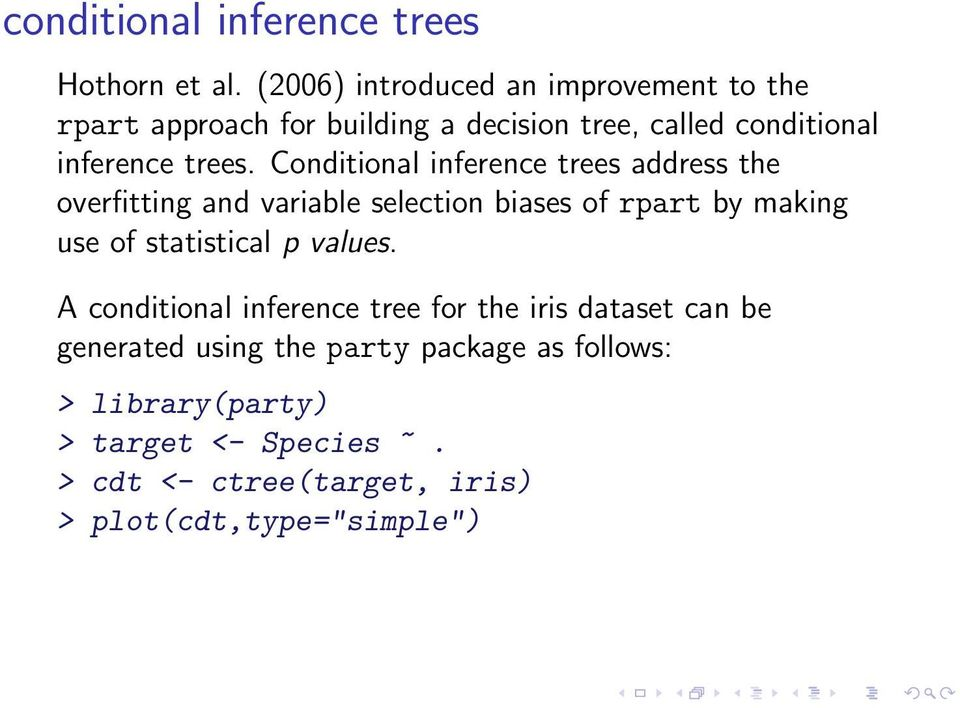 Conditional inference trees address the overfitting and variable selection biases of rpart by making use of statistical p