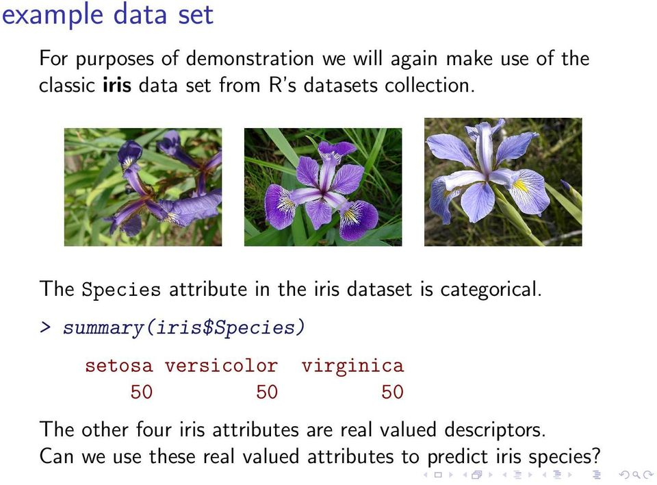 The Species attribute in the iris dataset is categorical.
