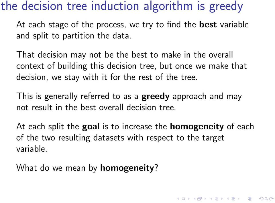 for the rest of the tree. This is generally referred to as a greedy approach and may not result in the best overall decision tree.